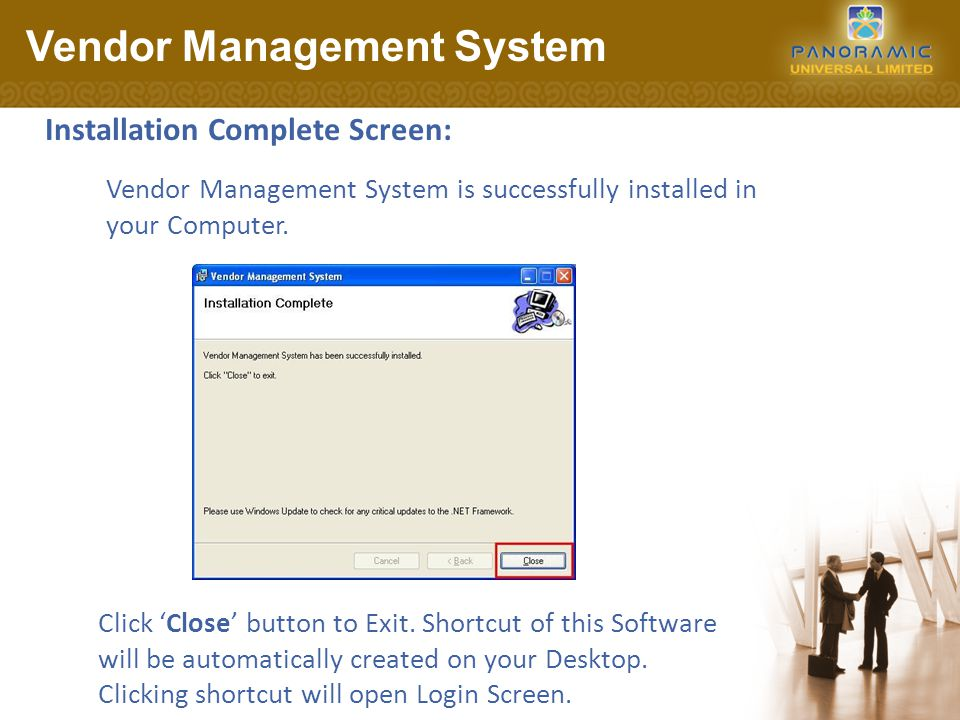 Installation Complete Screen: Vendor Management System Click 'Close' button to Exit.