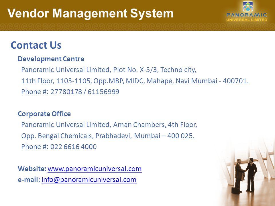 Development Centre Panoramic Universal Limited, Plot No. X-5/3, Techno city, 11th Floor, 1103-1105, Opp.MBP, MIDC, Mahape, Navi Mumbai - 400701. Phone