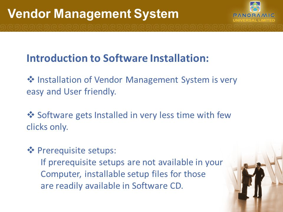 Introduction to Software Installation:  Installation of Vendor Management System is very easy and User friendly.