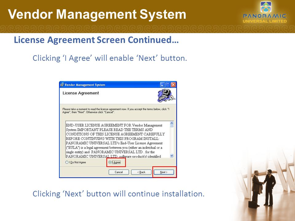 License Agreement Screen Continued… Vendor Management System Clicking 'Next' button will continue installation. Clicking 'I Agree' will enable 'Next'