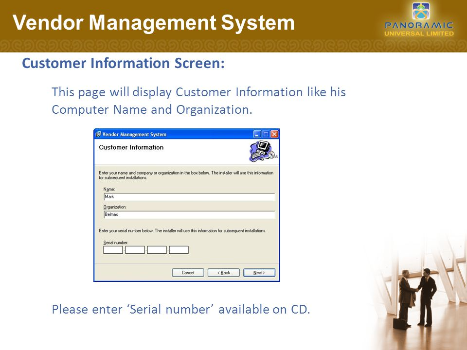 Customer Information Screen: Vendor Management System Please enter 'Serial number' available on CD. This page will display Customer Information like h