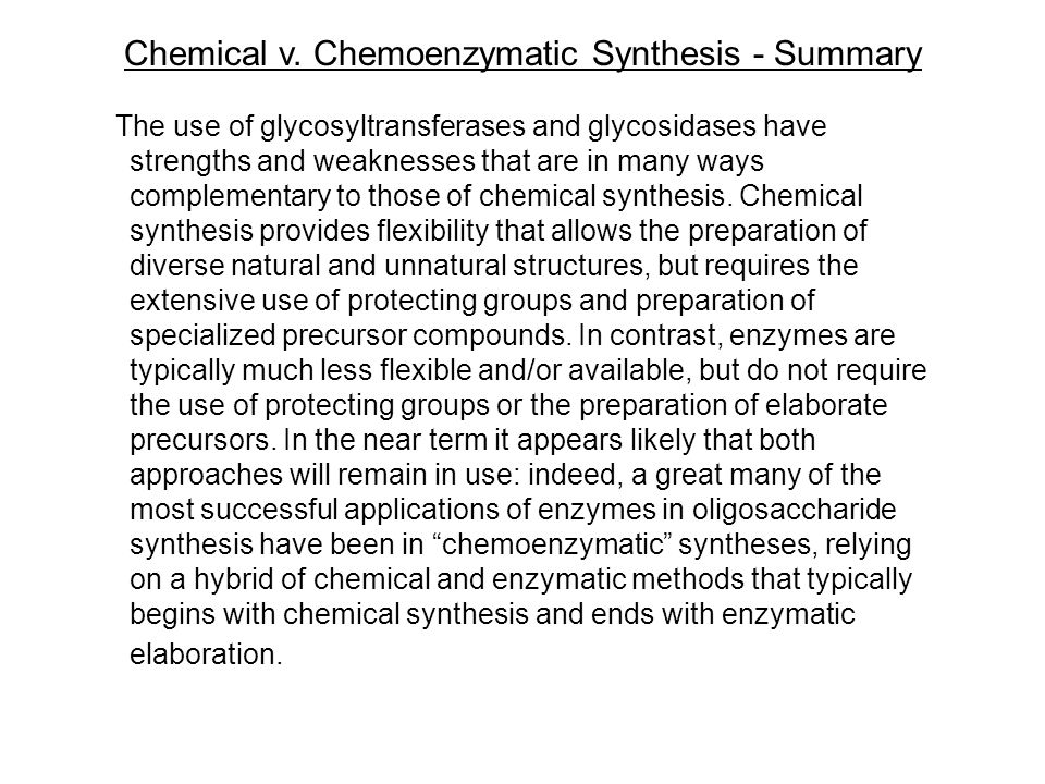 Chemical v. Chemoenzymatic Synthesis - Summary The use of glycosyltransferases and glycosidases have strengths and weaknesses that are in many ways co