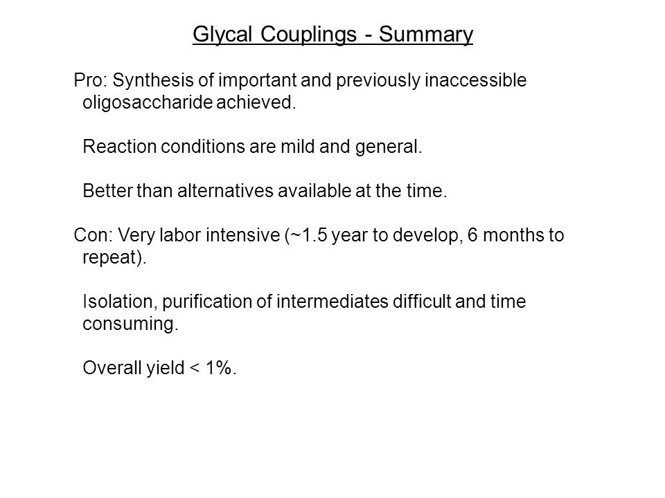 Glycal Couplings - Summary Pro: Synthesis of important and previously inaccessible oligosaccharide achieved. Reaction conditions are mild and general.