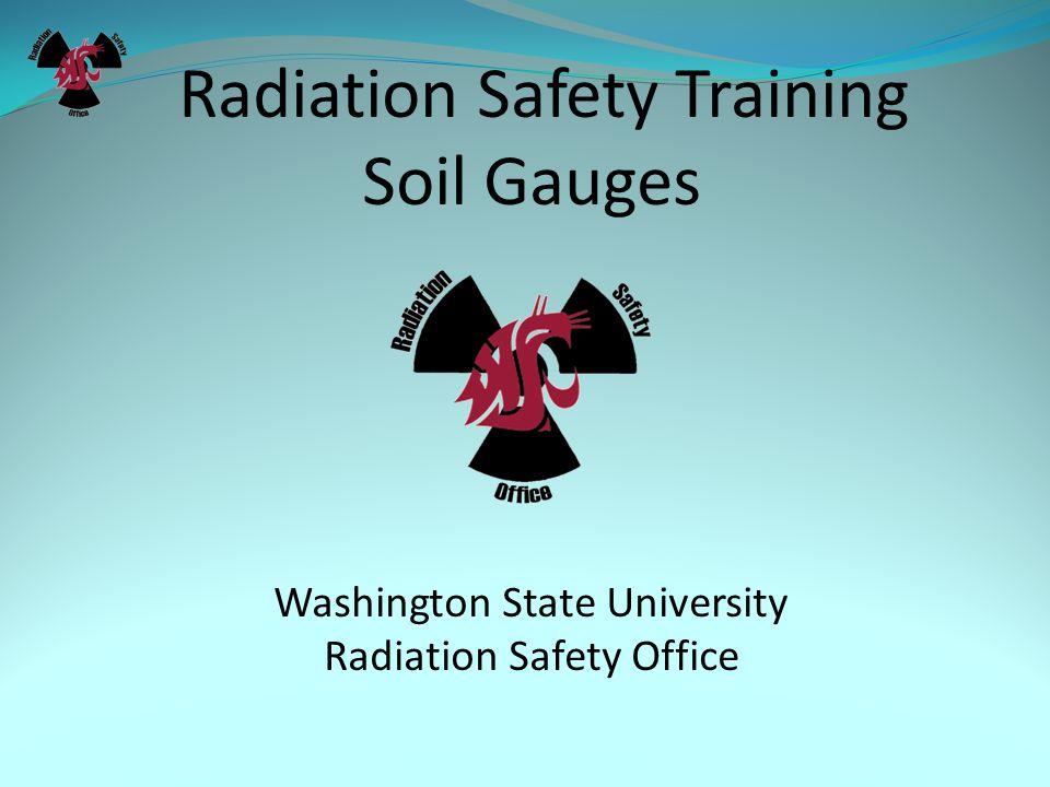 Radiation Safety Training Soil Gauges Washington State University Radiation Safety Office