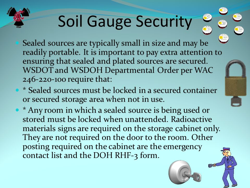 Soil Gauge Security Sealed sources are typically small in size and may be readily portable. It is important to pay extra attention to ensuring that se