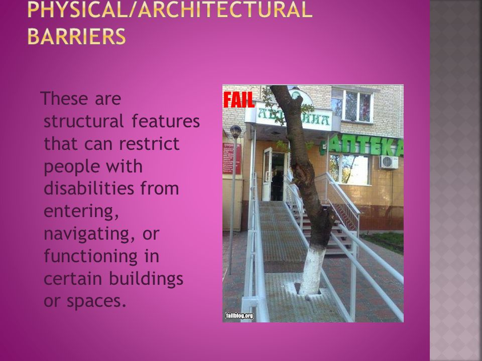 These are structural features that can restrict people with disabilities from entering, navigating, or functioning in certain buildings or spaces.