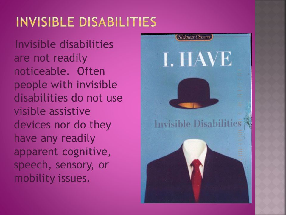 Invisible disabilities are not readily noticeable.