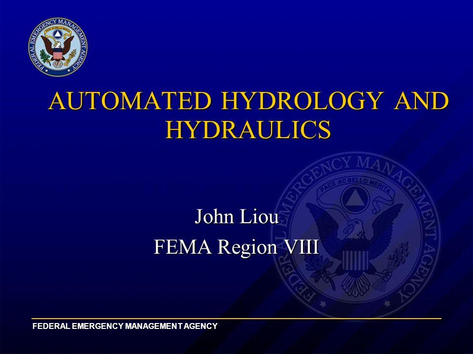 FEDERAL EMERGENCY MANAGEMENT AGENCY AUTOMATED HYDROLOGY AND HYDRAULICS John Liou FEMA Region VIII