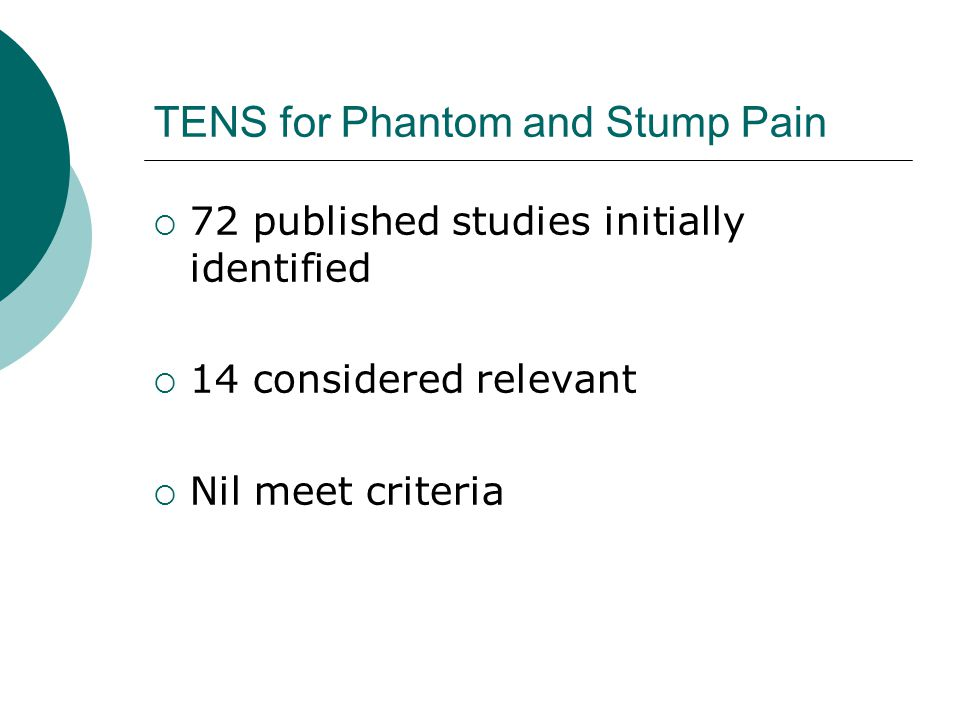 TENS for Phantom and Stump Pain  72 published studies initially identified  14 considered relevant  Nil meet criteria
