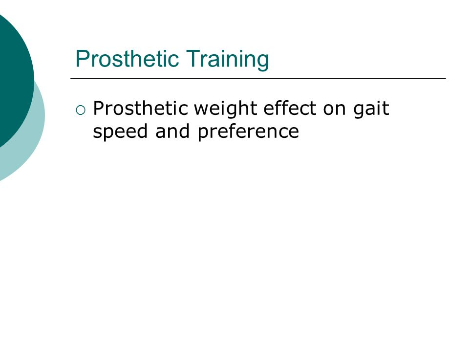 Prosthetic Training  Prosthetic weight effect on gait speed and preference