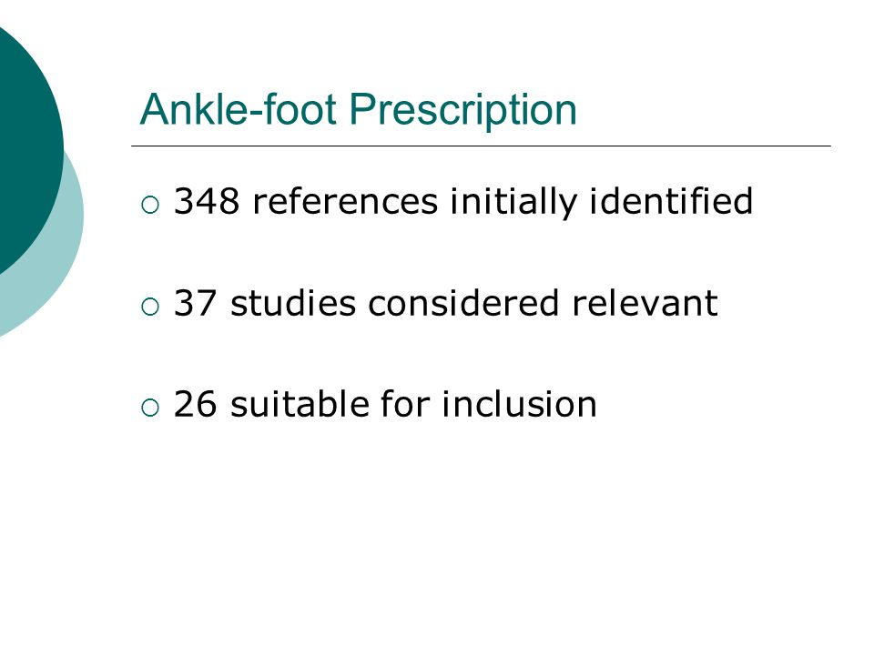 Ankle-foot Prescription  348 references initially identified  37 studies considered relevant  26 suitable for inclusion