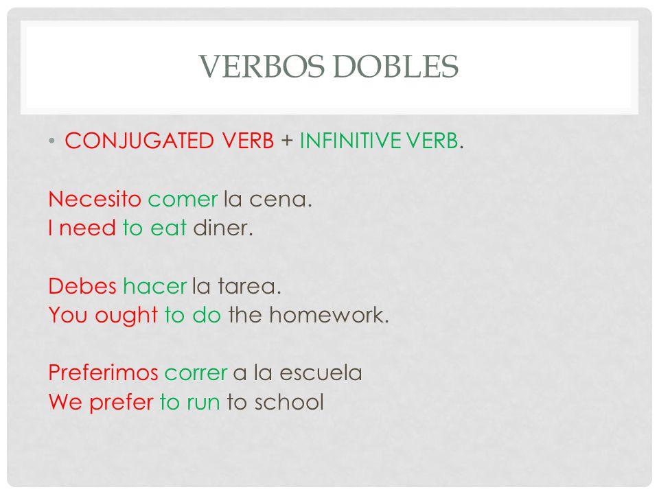 VERBOS DOBLES CONJUGATED VERB + INFINITIVE VERB.Necesito comer la cena.