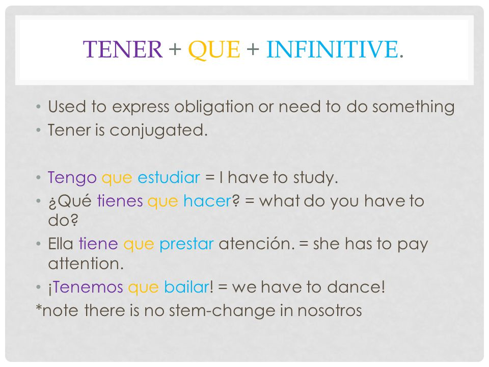 TENER + QUE + INFINITIVE. Used to express obligation or need to do something Tener is conjugated. Tengo que estudiar = I have to study. ¿Qué tienes qu