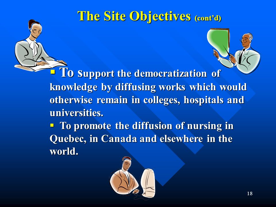 18 The Site Objectives (cont'd)  To s upport the democratization of knowledge by diffusing works which would otherwise remain in colleges, hospitals and universities.