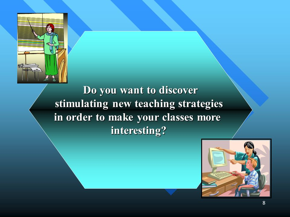 8 Do you want to discover stimulating new teaching strategies in order to make your classes more interesting