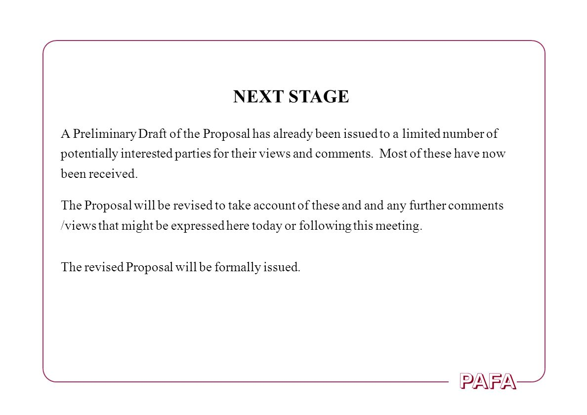 NEXT STAGE A Preliminary Draft of the Proposal has already been issued to a limited number of potentially interested parties for their views and comme