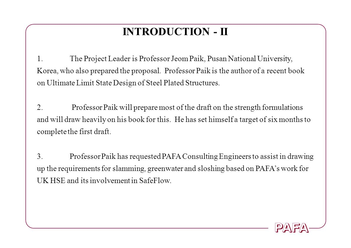 INTRODUCTION - II 1.The Project Leader is Professor Jeom Paik, Pusan National University, Korea, who also prepared the proposal. Professor Paik is the