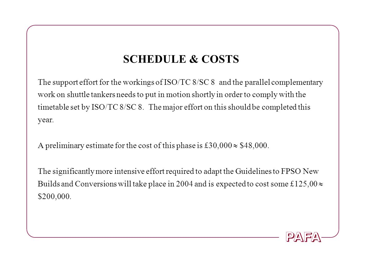 SCHEDULE & COSTS The support effort for the workings of ISO/TC 8/SC 8 and the parallel complementary work on shuttle tankers needs to put in motion sh