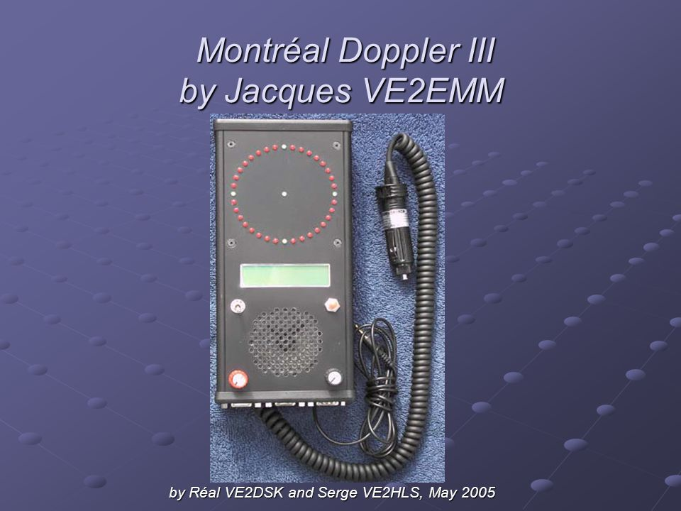 Montréal Doppler III by Jacques VE2EMM Montréal Doppler III by Jacques VE2EMM by Réal VE2DSK and Serge VE2HLS, May 2005