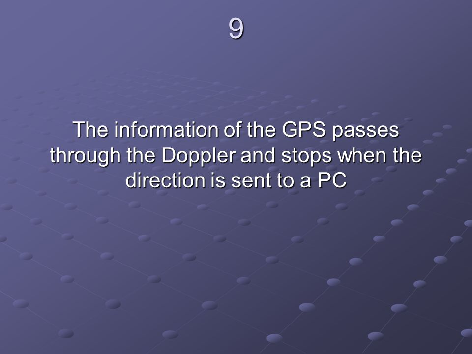 9 The information of the GPS passes through the Doppler and stops when the direction is sent to a PC