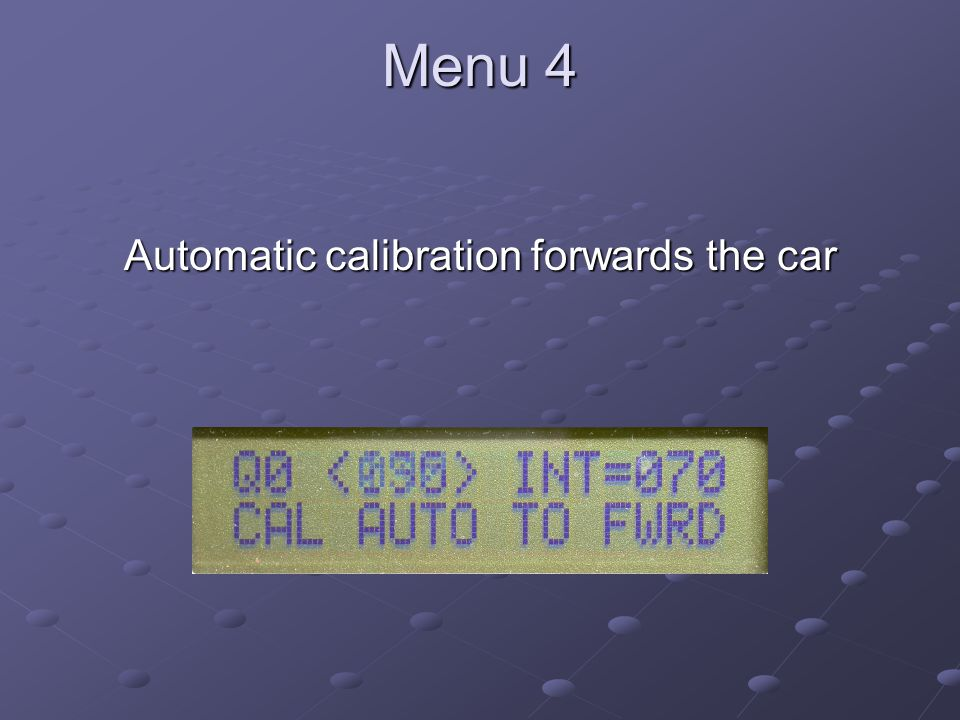 Menu 4 Automatic calibration forwards the car