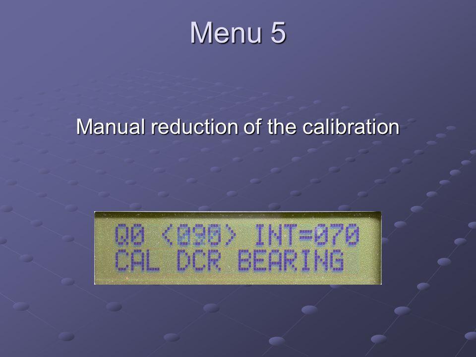 Menu 5 Manual reduction of the calibration