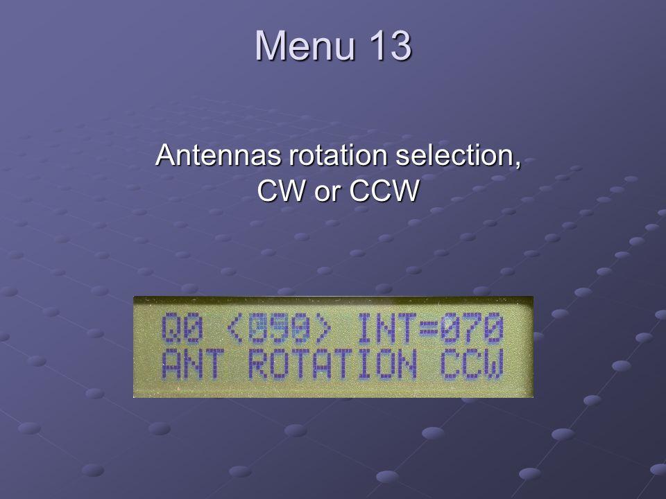 Menu 13 Antennas rotation selection, CW or CCW