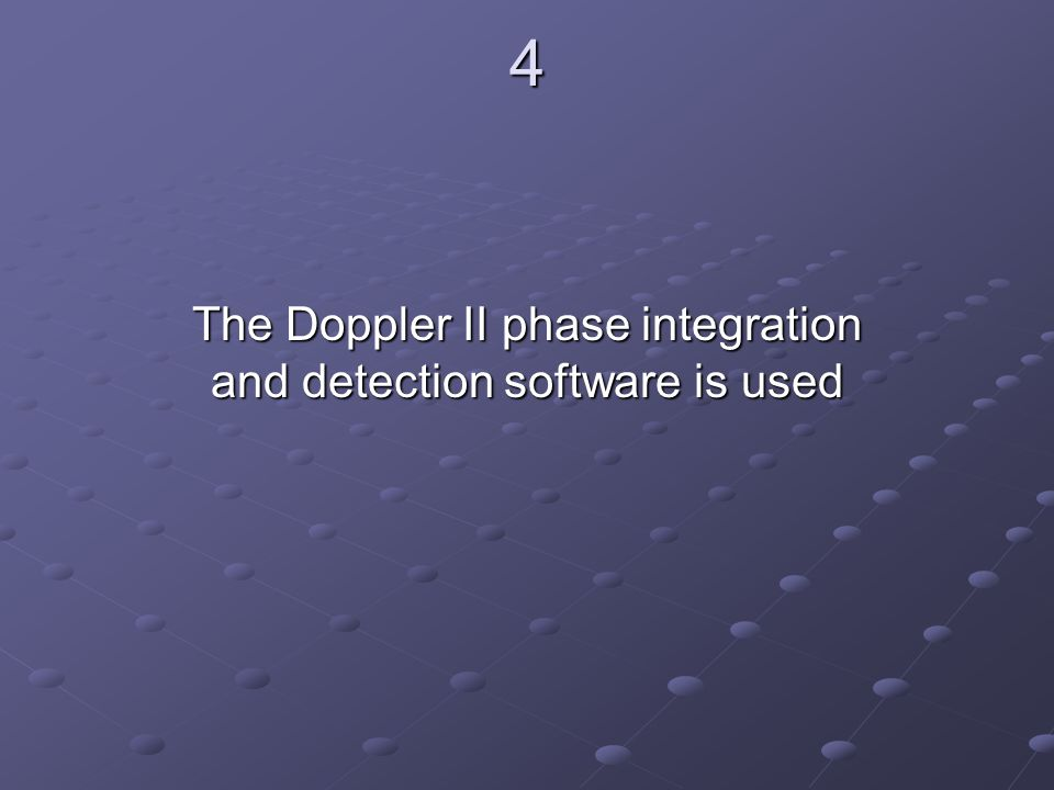 4 The Doppler II phase integration and detection software is used