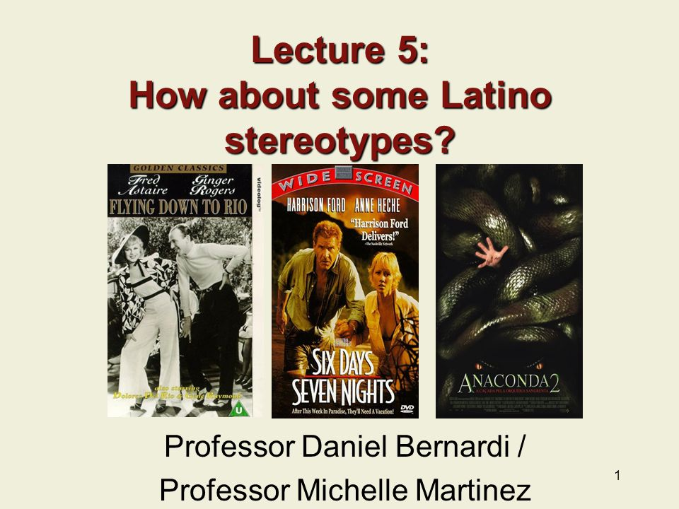 1 Lecture 5: How about some Latino stereotypes.