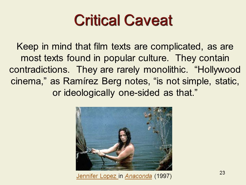 23 Critical Caveat Keep in mind that film texts are complicated, as are most texts found in popular culture.