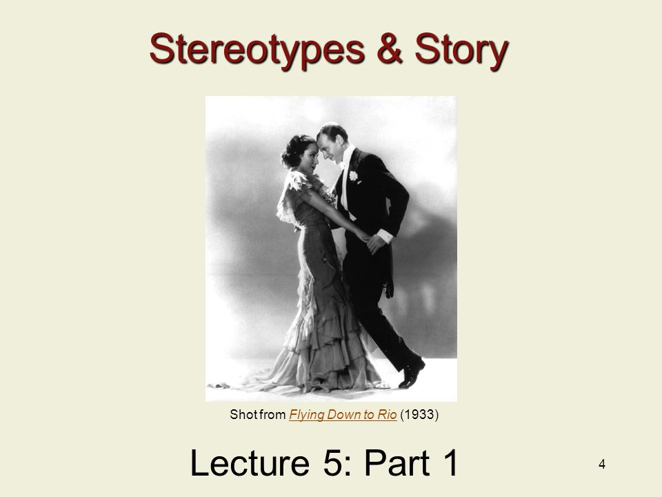 4 Stereotypes & Story Lecture 5: Part 1 Shot from Flying Down to Rio (1933)Flying Down to Rio
