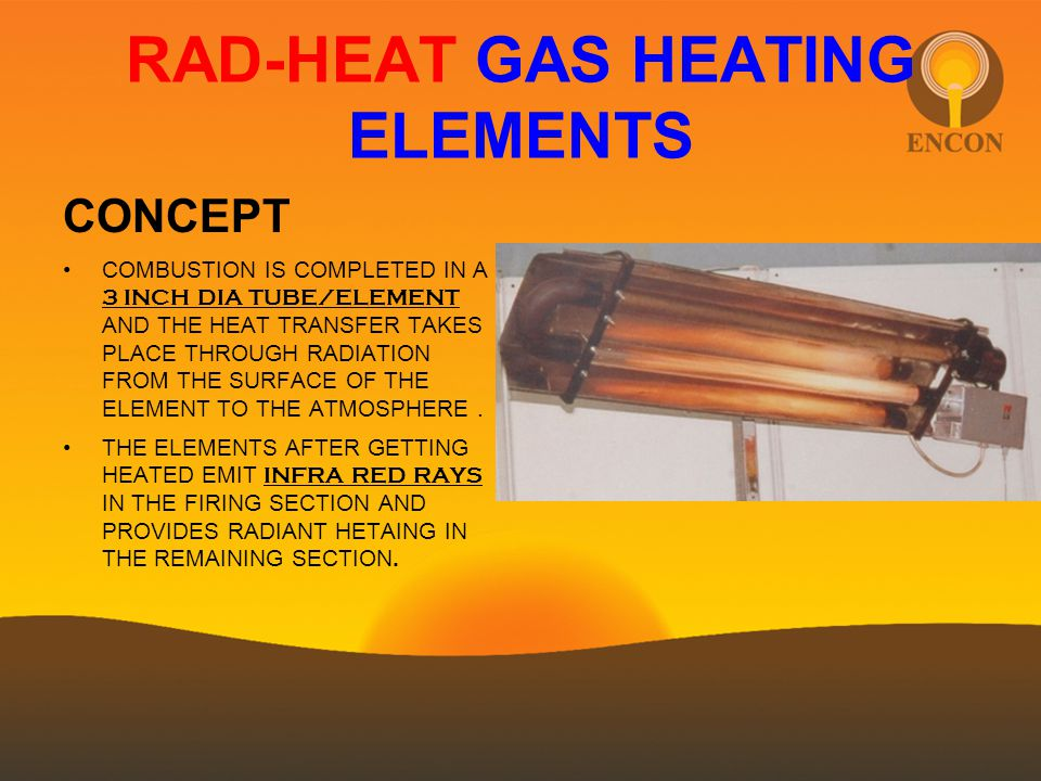 RAD-HEAT GAS HEATING ELEMENTS CONCEPT COMBUSTION IS COMPLETED IN A 3 INCH DIA TUBE/ELEMENT AND THE HEAT TRANSFER TAKES PLACE THROUGH RADIATION FROM TH