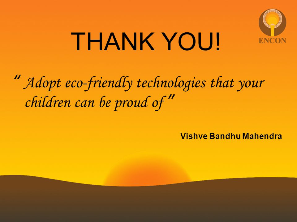 """THANK YOU! """" Adopt eco-friendly technologies that your children can be proud of """" Vishve Bandhu Mahendra"""