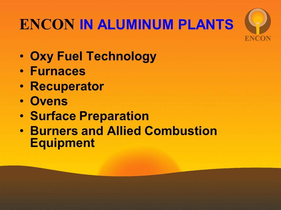 ENCON IN ALUMINUM PLANTS Oxy Fuel Technology Furnaces Recuperator Ovens Surface Preparation Burners and Allied Combustion Equipment
