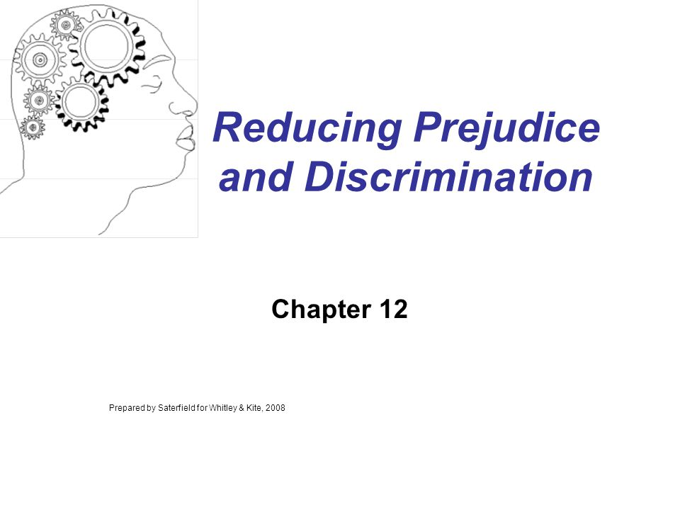 Reducing Prejudice and Discrimination Chapter 12 Prepared by Saterfield for Whitley & Kite, 2008