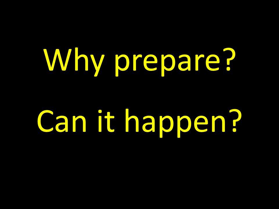 Why prepare Can it happen