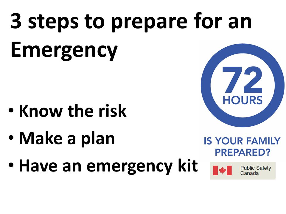 3 steps to prepare for an Emergency Know the risk Make a plan Have an emergency kit