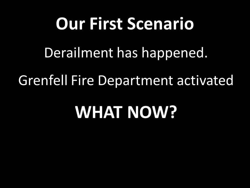 Our First Scenario Derailment has happened. Grenfell Fire Department activated WHAT NOW