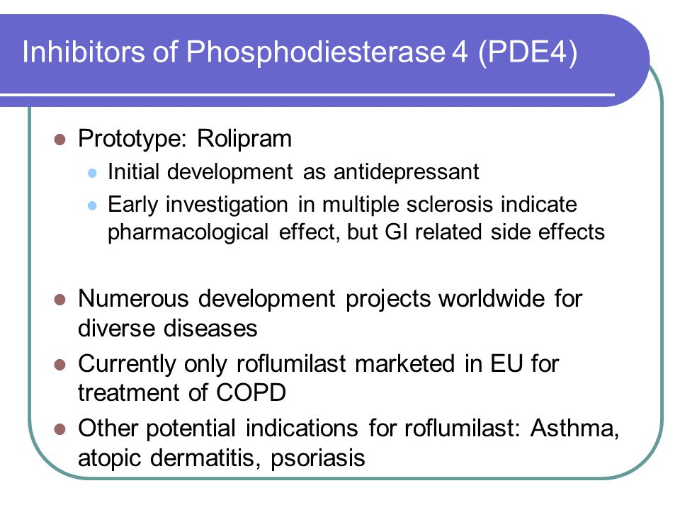 Inhibitors of Phosphodiesterase 4 (PDE4) Prototype: Rolipram Initial development as antidepressant Early investigation in multiple sclerosis indicate