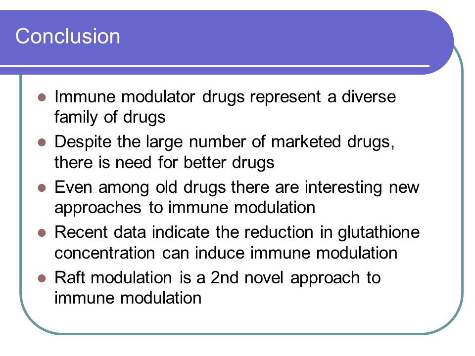 Conclusion Immune modulator drugs represent a diverse family of drugs Despite the large number of marketed drugs, there is need for better drugs Even