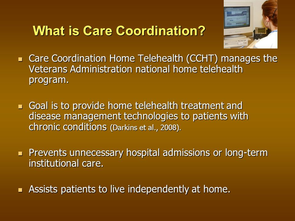 Care Coordination Home Telehealth (CCHT) manages the Veterans Administration national home telehealth program.