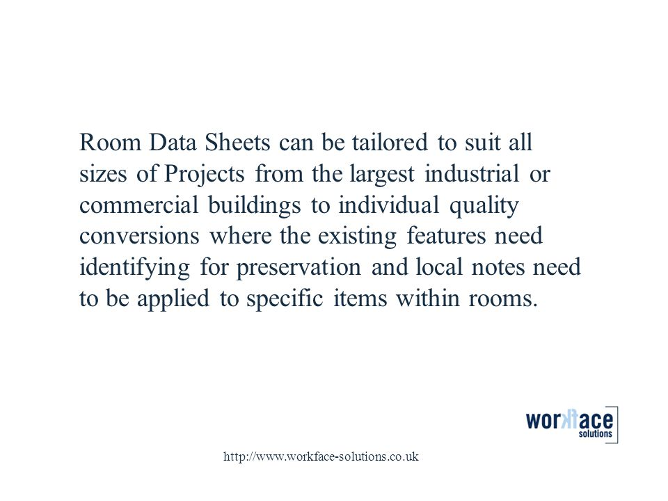 Room Data Sheets can be tailored to suit all sizes of Projects from the largest industrial or commercial buildings to individual quality conversions w