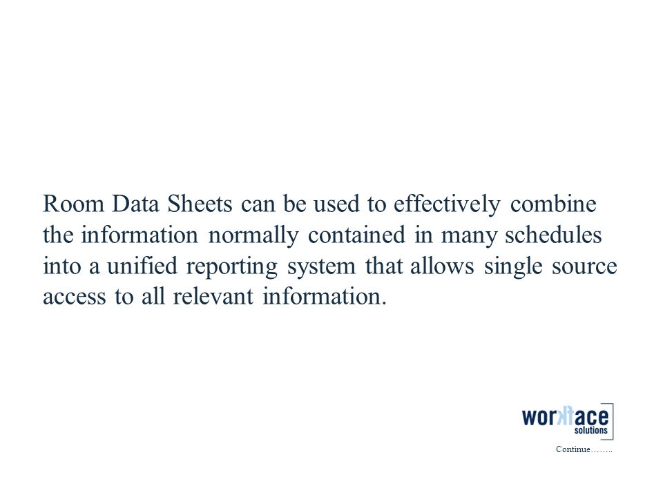Room Data Sheets can be used to effectively combine the information normally contained in many schedules into a unified reporting system that allows s