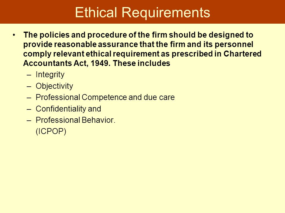 Ethical Requirements The policies and procedure of the firm should be designed to provide reasonable assurance that the firm and its personnel comply