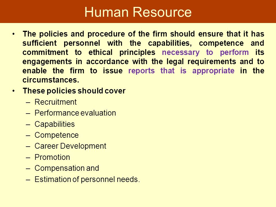 Human Resource The policies and procedure of the firm should ensure that it has sufficient personnel with the capabilities, competence and commitment