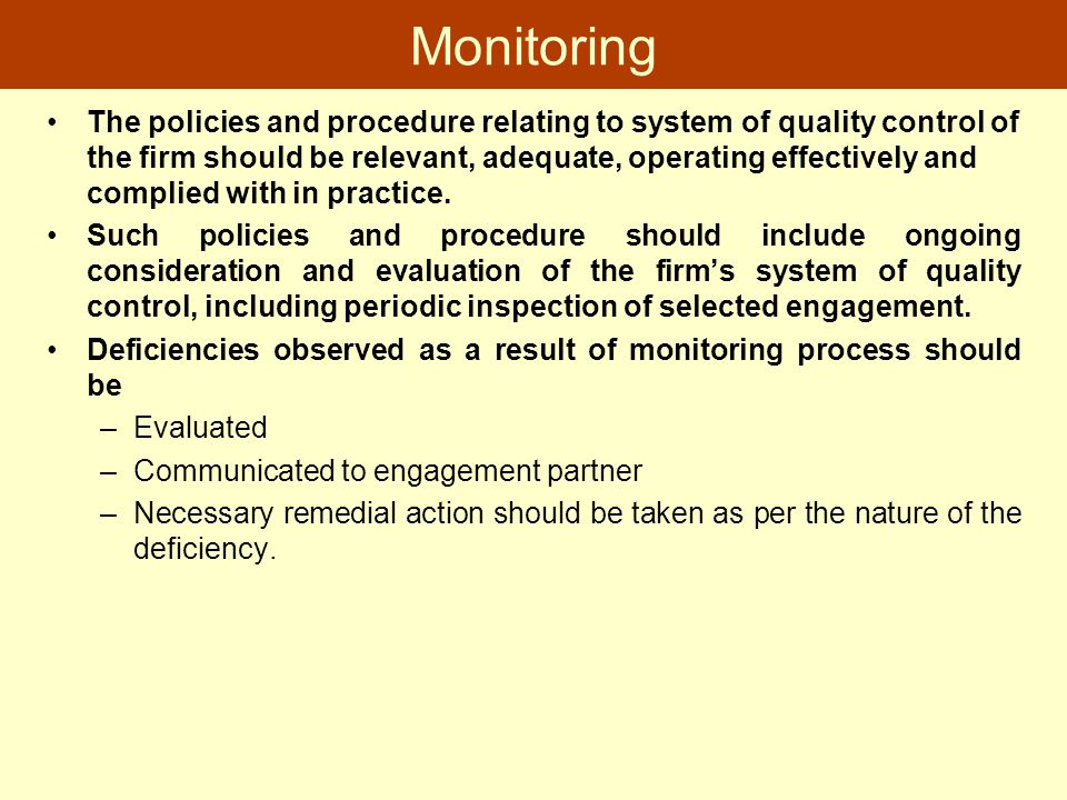 Monitoring The policies and procedure relating to system of quality control of the firm should be relevant, adequate, operating effectively and compli