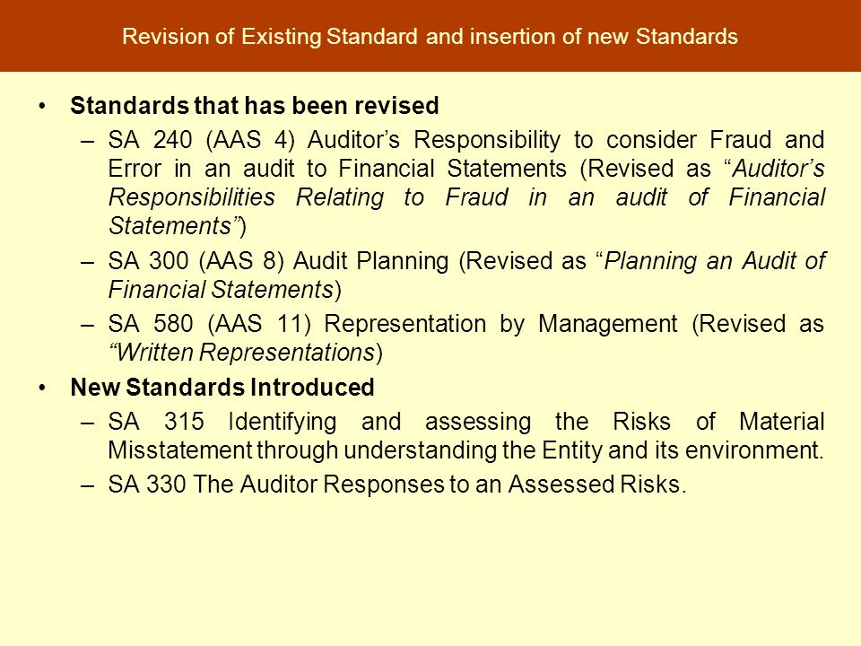 Standards that has been revised –SA 240 (AAS 4) Auditor's Responsibility to consider Fraud and Error in an audit to Financial Statements (Revised as ""