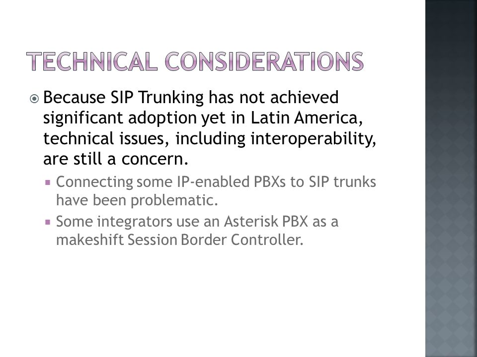  Because SIP Trunking has not achieved significant adoption yet in Latin America, technical issues, including interoperability, are still a concern.
