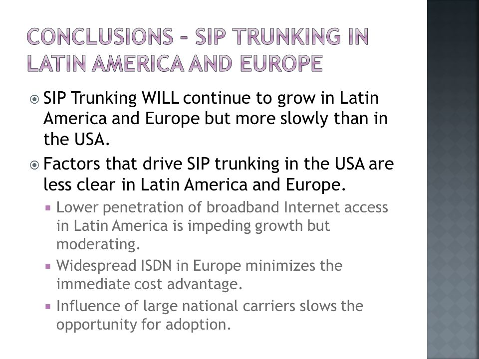  SIP Trunking WILL continue to grow in Latin America and Europe but more slowly than in the USA.