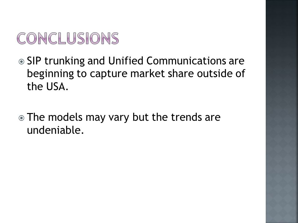  SIP trunking and Unified Communications are beginning to capture market share outside of the USA.